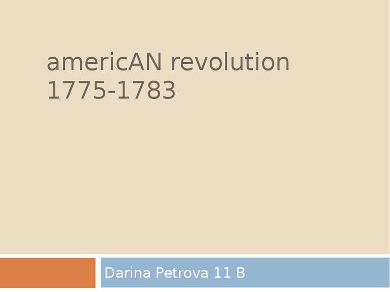americAN revolution 1775-1783 Darina Petrova 11 B
