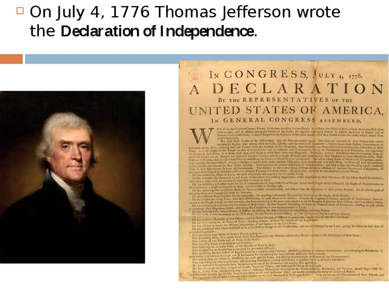 On July 4, 1776 Thomas Jefferson wrote the Declaration of Independence.