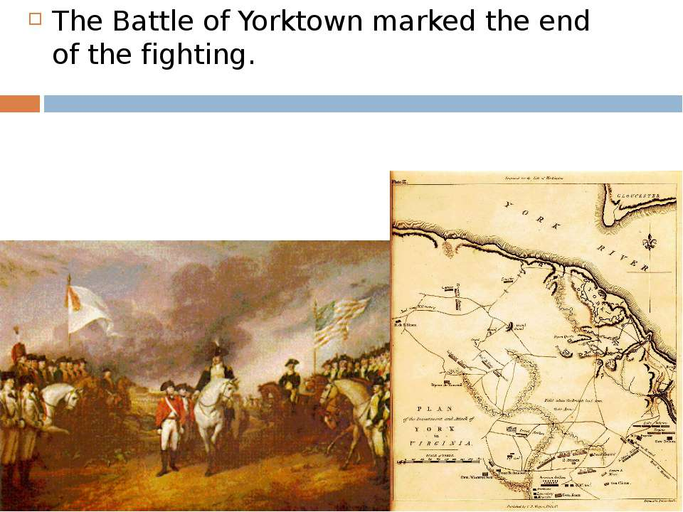The Battle of Yorktown marked the end of the fighting.