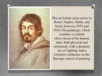 Was an Italian artist active in Rome, Naples, Malta, and Sicily between 1593 ...