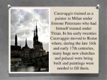 Caravaggio trained as a painter in Milan under Simone Peterzano who had himse...