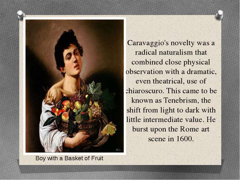 Caravaggio's novelty was a radical naturalism that combined close physical ob...