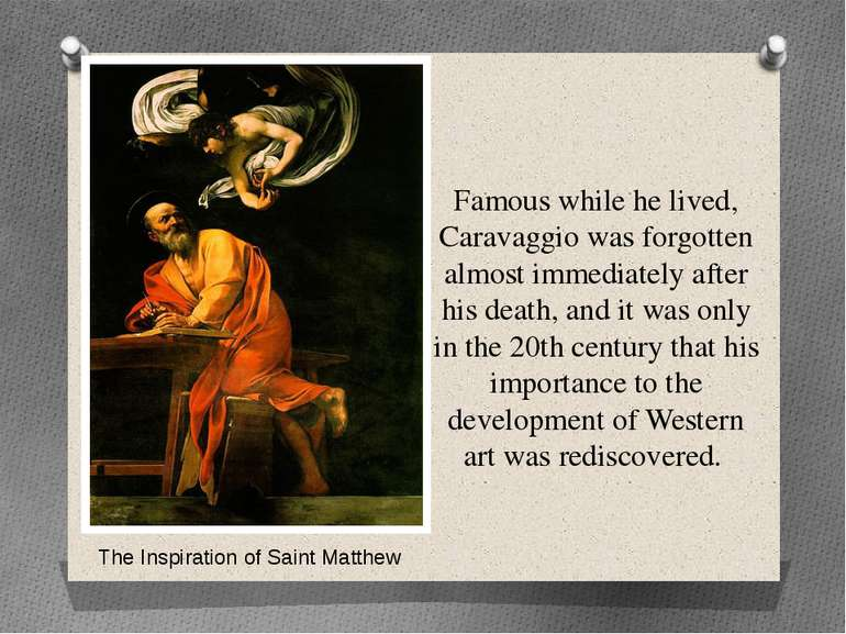 Famous while he lived, Caravaggio was forgotten almost immediately after his ...