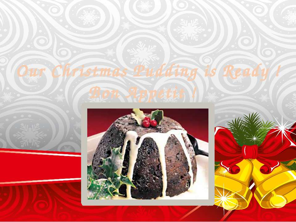 Our Christmas Pudding is Ready ! Bon Appetit !