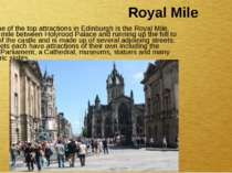 Royal Mile Another one of the top attractions in Edinburgh is the Royal Mile....