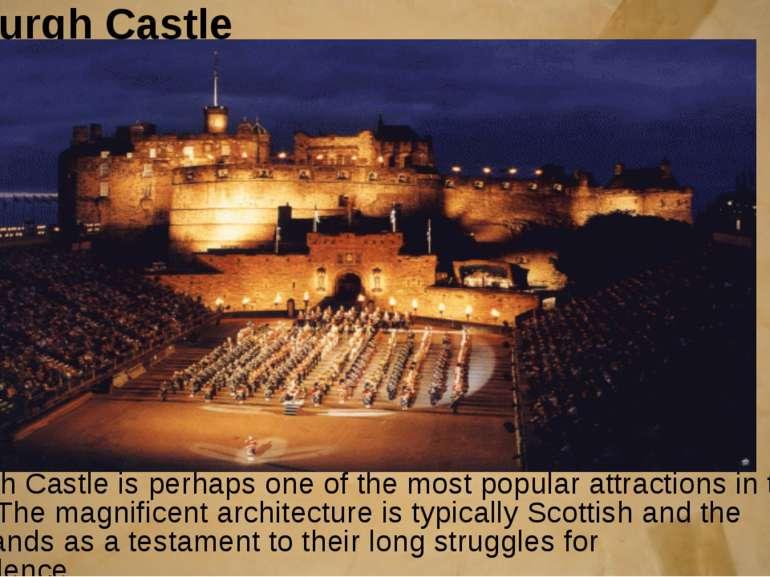 Edinburgh Castle Edinburgh Castle is perhaps one of the most popular attracti...