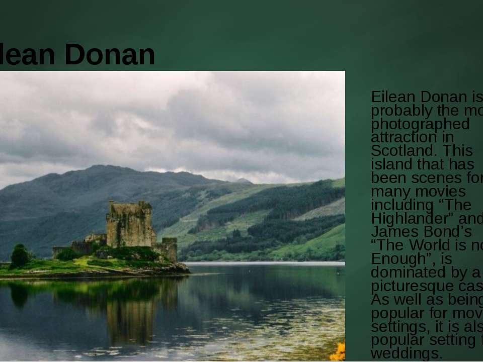 Eilean Donan Eilean Donan is probably the most photographed attraction in Sco...
