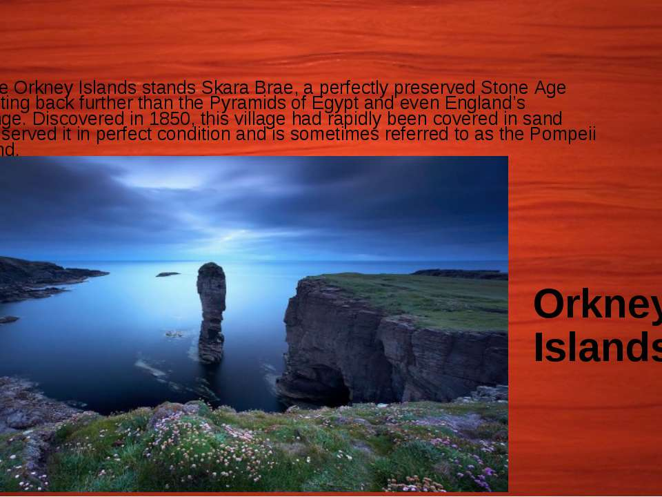 Orkney Islands Out on the Orkney Islands stands Skara Brae, a perfectly prese...