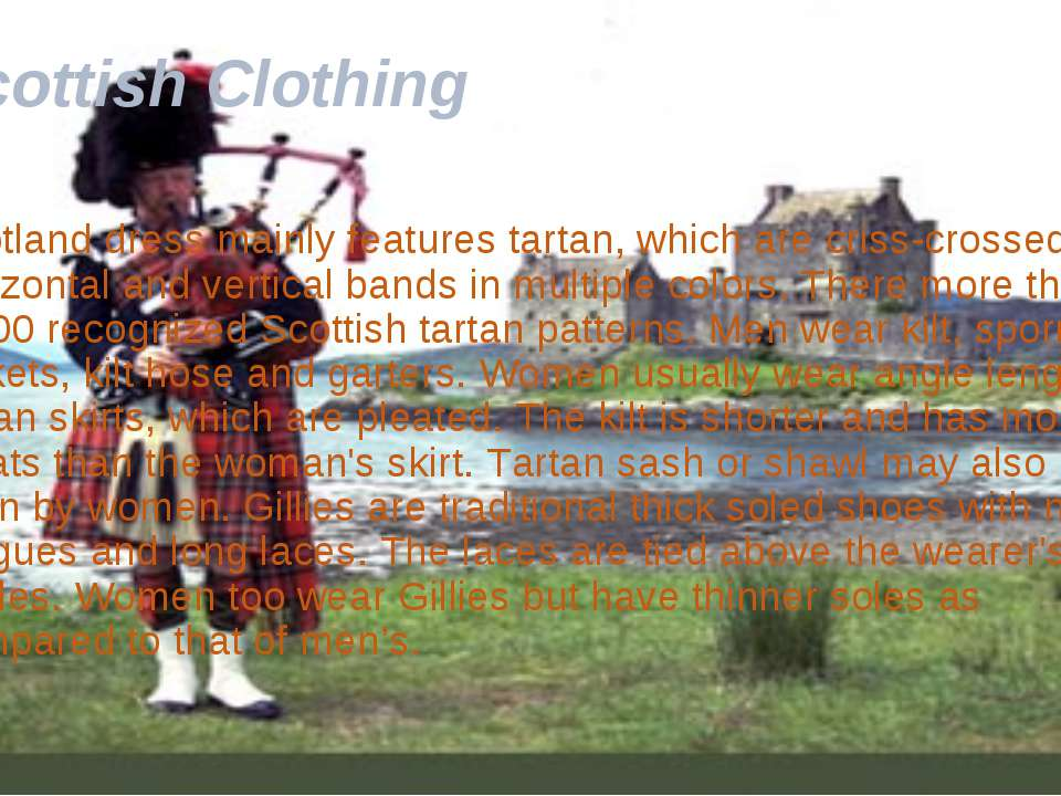 Scottish Clothing Scotland dress mainly features tartan, which are criss-cros...