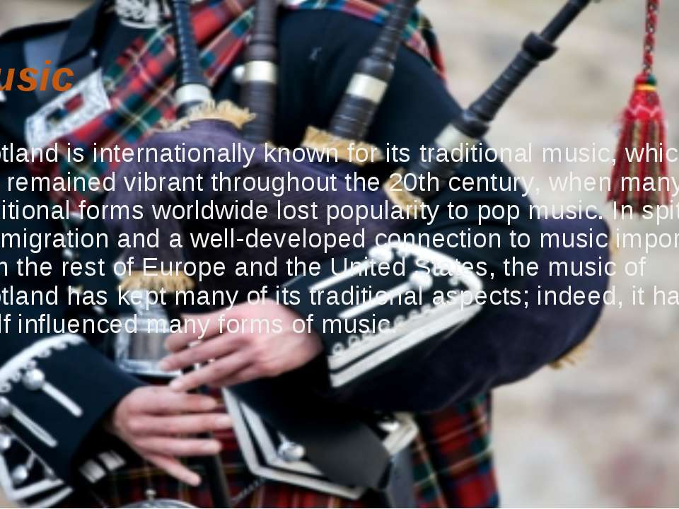 Music Scotland is internationally known for its traditional music, which has ...