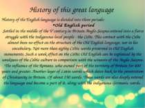 History of this great language History of the English language is divided int...