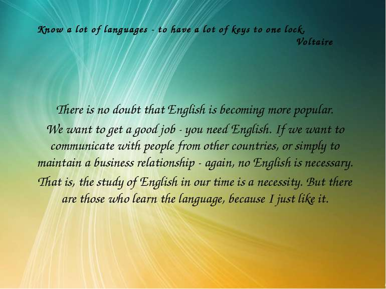 Know a lot of languages - to have a lot of keys to one lock. Voltaire There i...