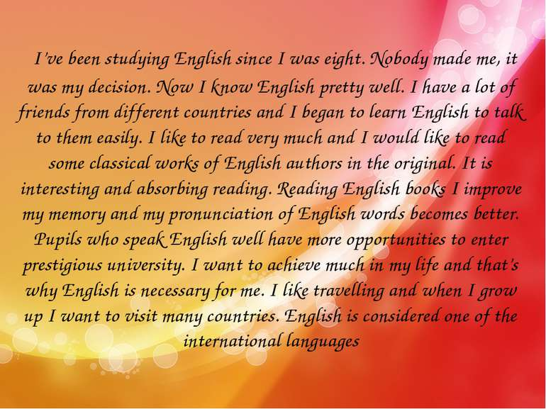 I've been studying English since I was eight. Nobody made me, it was my deci...