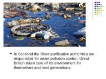 In Scotland the River purification authorities are responsible for water poll...