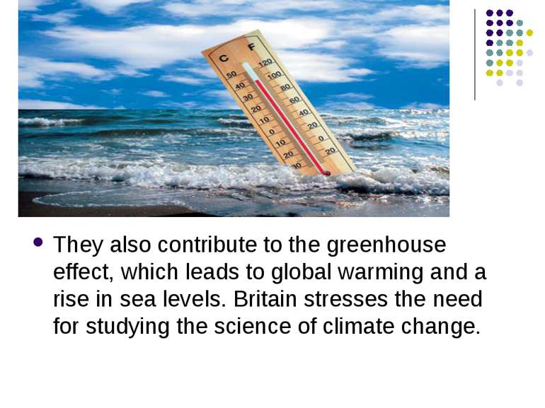 They also contribute to the greenhouse effect, which leads to global warming ...