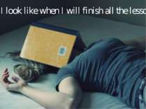 So I look like when I will finish all the lessons.