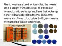 Plastic tokens are used for turnstiles; the tokens can be bought from cashier...