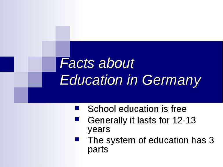 Facts about Education in Germany School education is free Generally it lasts ...