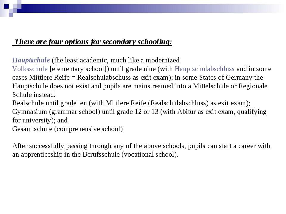 There are four options for secondary schooling: Hauptschule (the least acade...