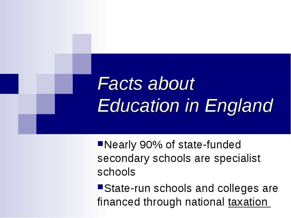 Facts about Education in England Nearly 90% of state-funded secondary schools...