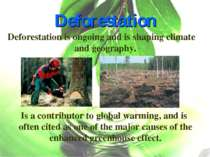 Deforestation Deforestation is ongoing and is shaping climate and geography. ...