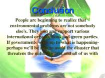 Conclusion People are beginning to realize that environmental problems are no...