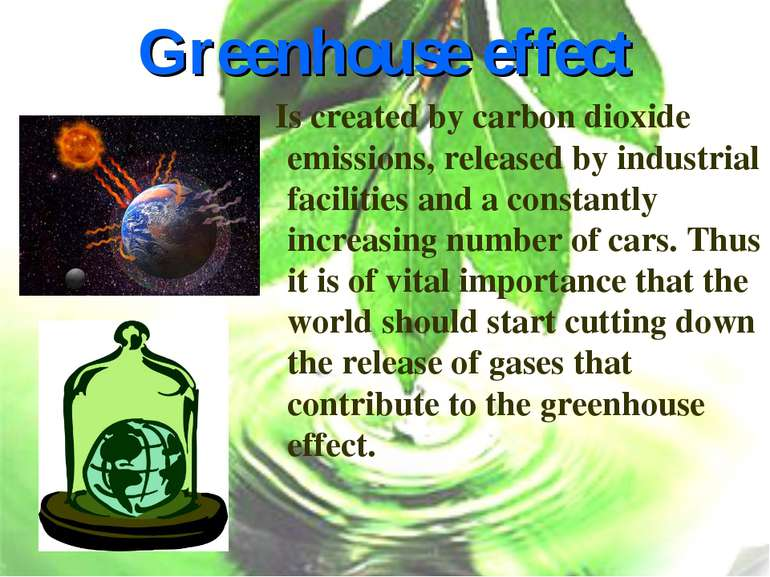 Greenhouse effect Is created by carbon dioxide emissions, released by industr...