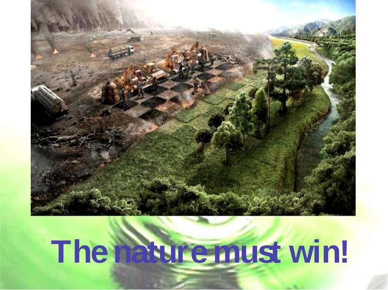 The nature must win!
