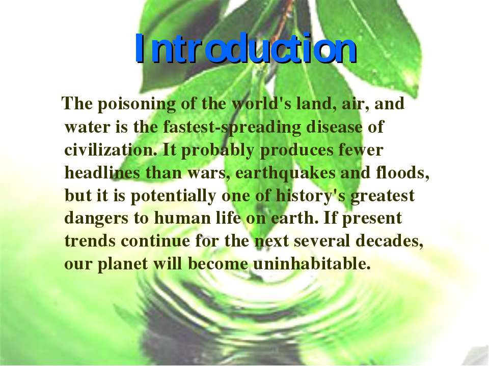 Introduction The poisoning of the world's land, air, and water is the fastest...