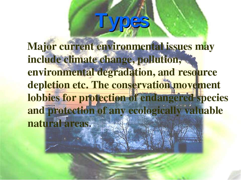 Types Major current environmental issues may include climate change, pollutio...