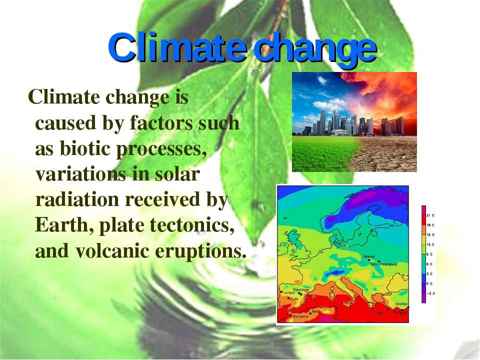 Climate change Climate change is caused by factors such as biotic processes, ...