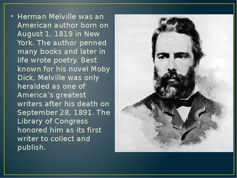 Herman Melville was an American author born on August 1, 1819 in New York. Th...