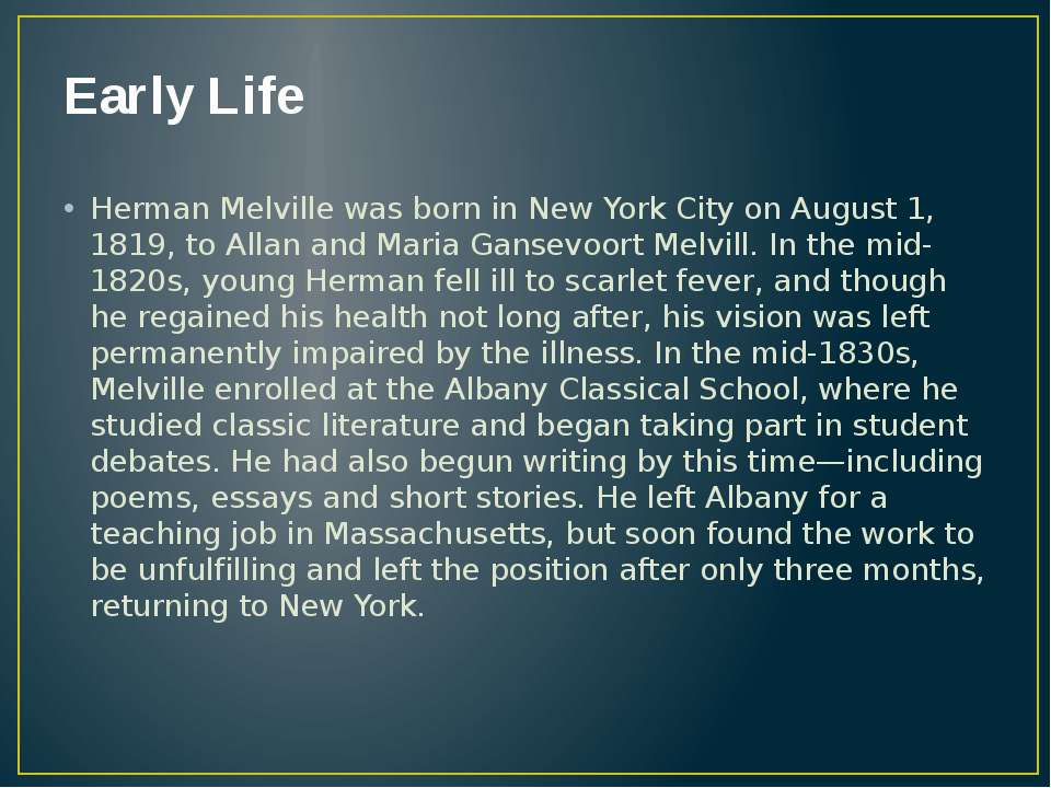 Early Life Herman Melville was born in New York City on August 1, 1819, to Al...