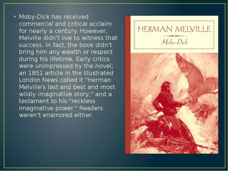 Moby-Dick has received commercial and critical acclaim for nearly a century. ...