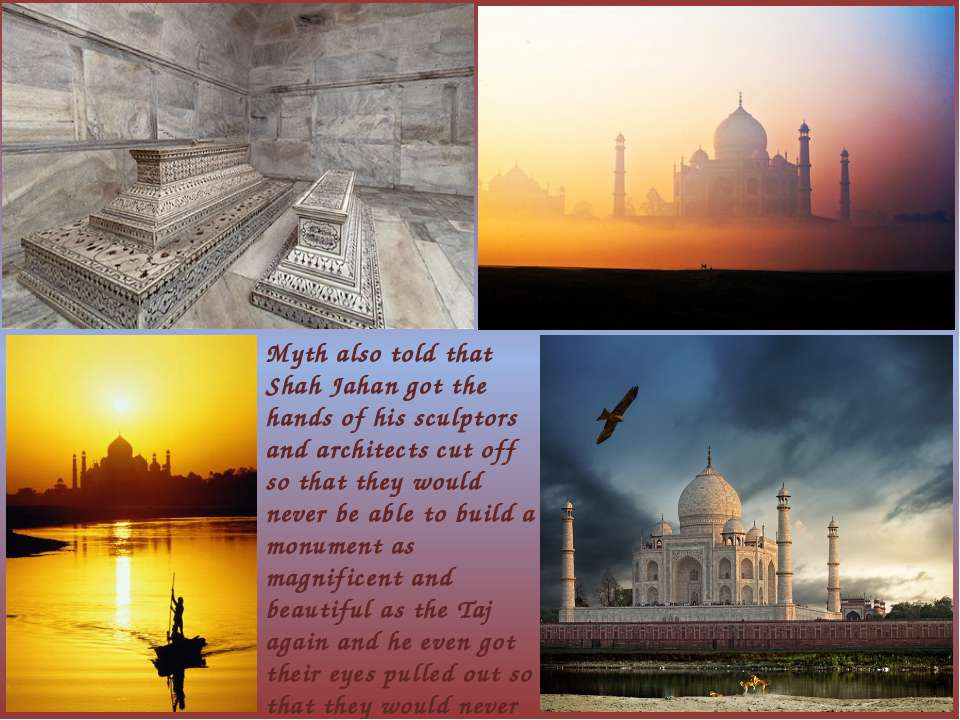 Myth also told that Shah Jahan got the hands of his sculptors and architects ...