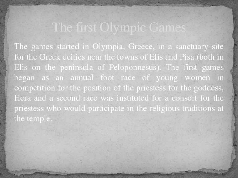 The games started in Olympia, Greece, in a sanctuary site for the Greek deiti...