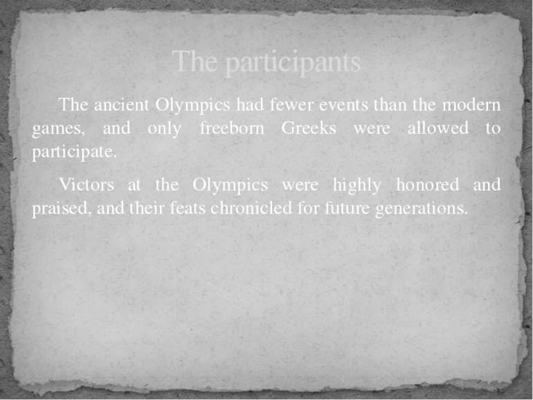 The ancient Olympics had fewer events than the modern games, and only freebor...