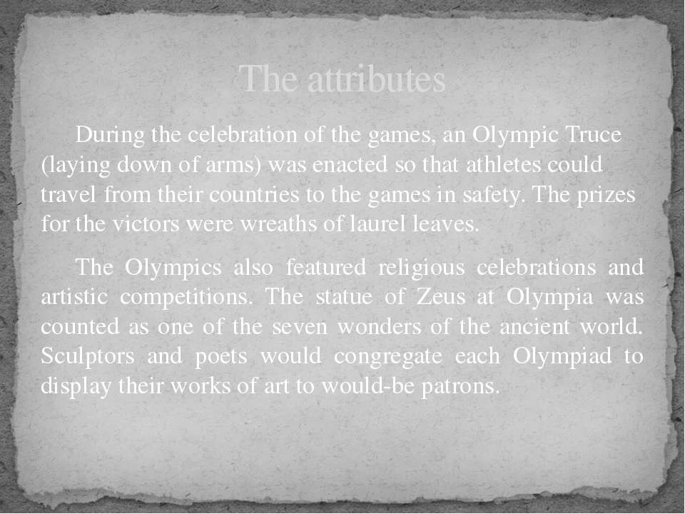 During the celebration of the games, an Olympic Truce (laying down of arms) w...