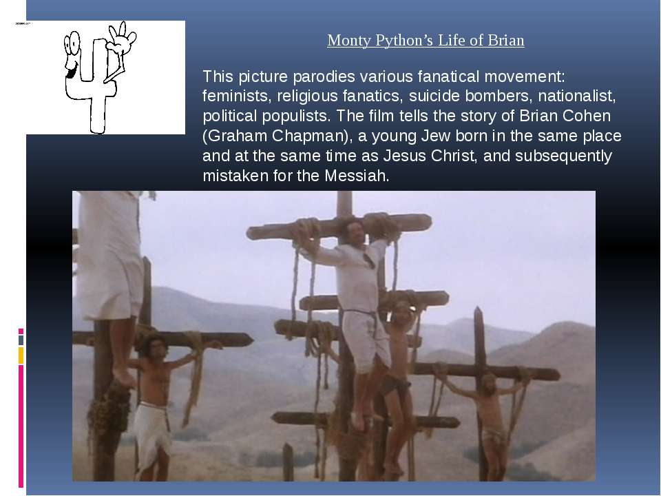 Monty Python's Life of Brian This picture parodies various fanatical movement...