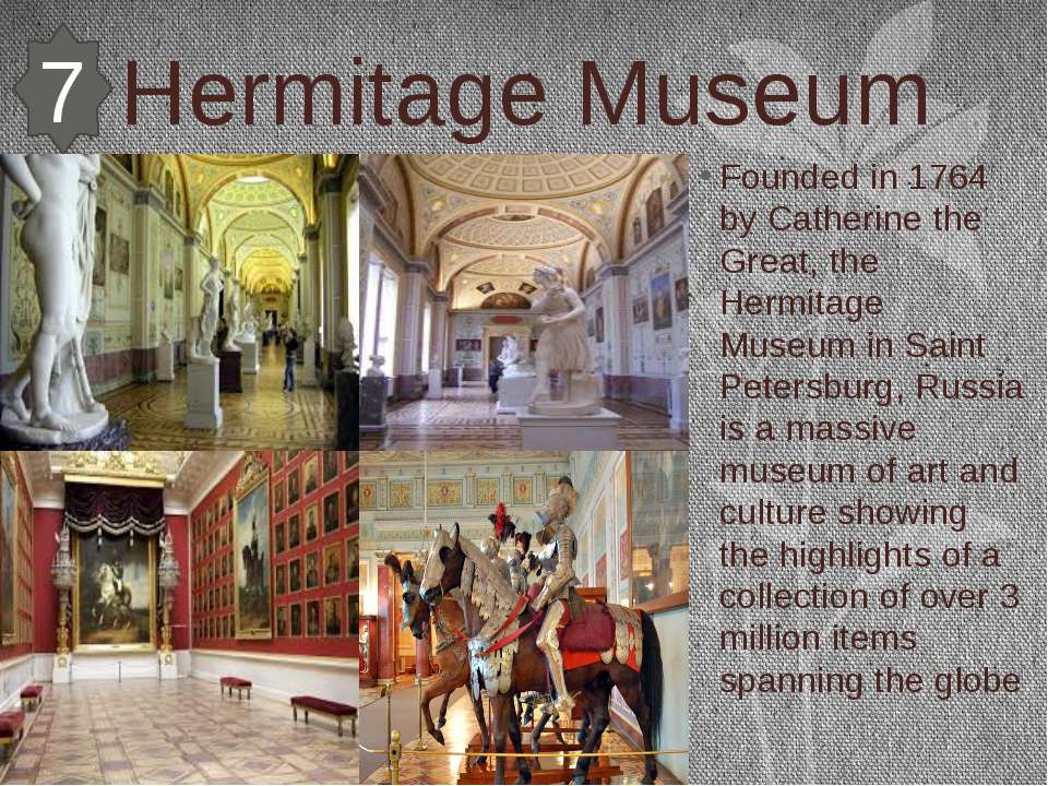 Hermitage Museum Founded in 1764 by Catherine the Great, the Hermitage Museum...