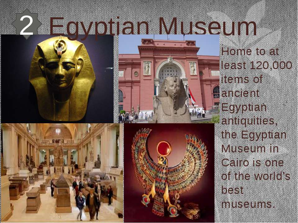 Egyptian Museum Home to at least 120,000 items of ancient Egyptian antiquitie...