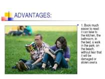 ADVANTAGES: 1. Book much easier to read : it can take to the kitchen, the bat...
