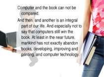 Computer and the book can not be compared. And then, and another is an integr...