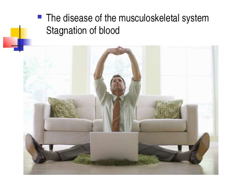 The disease of the musculoskeletal system Stagnation of blood