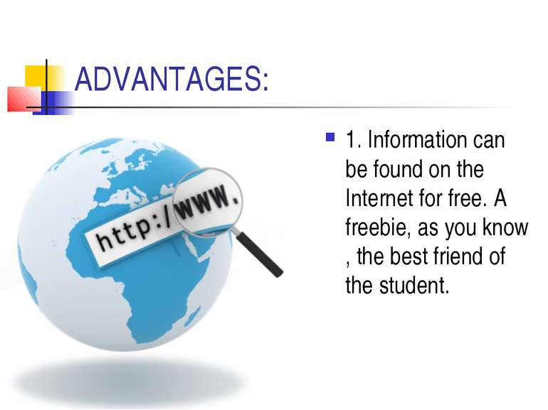 ADVANTAGES: 1. Information can be found on the Internet for free. A freebie, ...