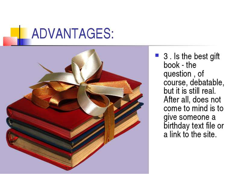 ADVANTAGES: 3 . Is the best gift book - the question , of course, debatable, ...