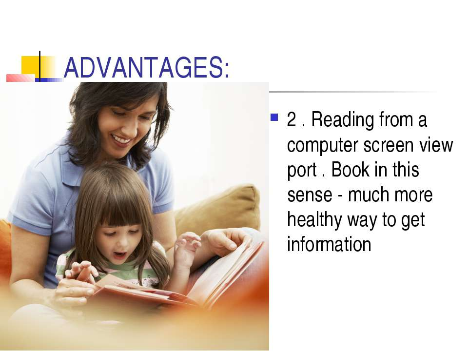 ADVANTAGES: 2 . Reading from a computer screen view port . Book in this sense...