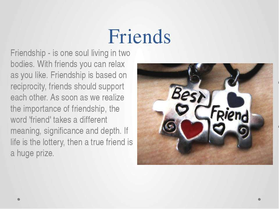 Friends Friendship - is one soul living in two bodies. With friends you can r...