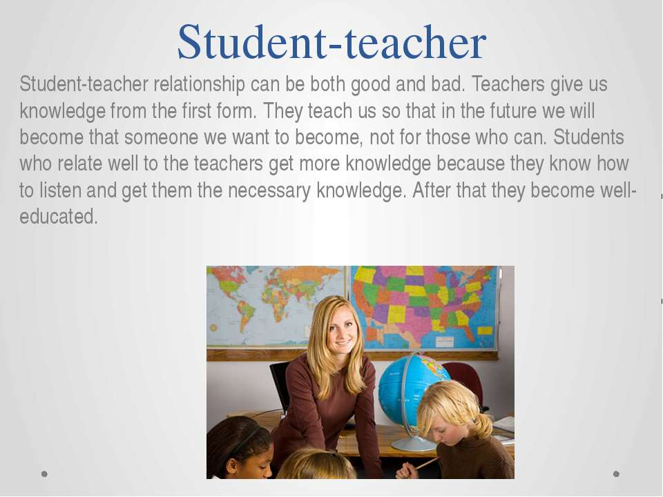 Student-teacher Student-teacher relationship can be both good and bad. Teache...