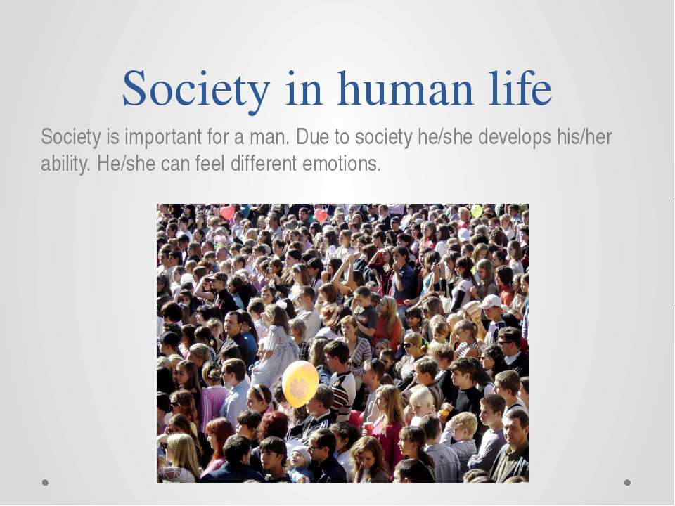 Society in human life Society is important for a man. Due to society he/she d...